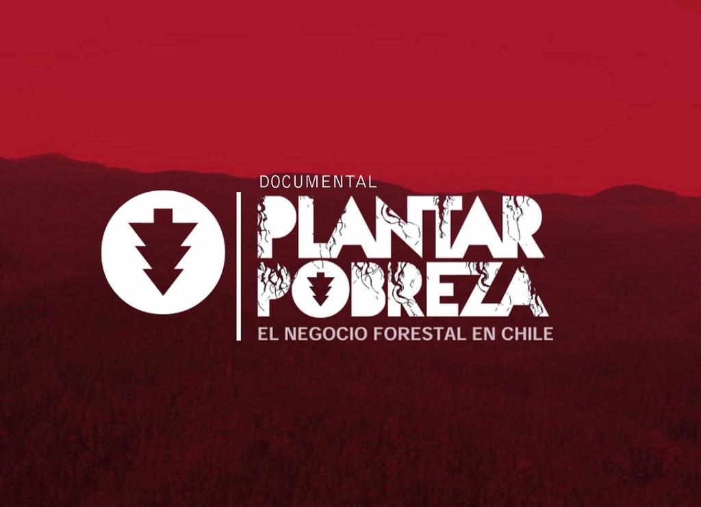 """""""Plantar Pobreza. El negocio forestal en Chile"""""""