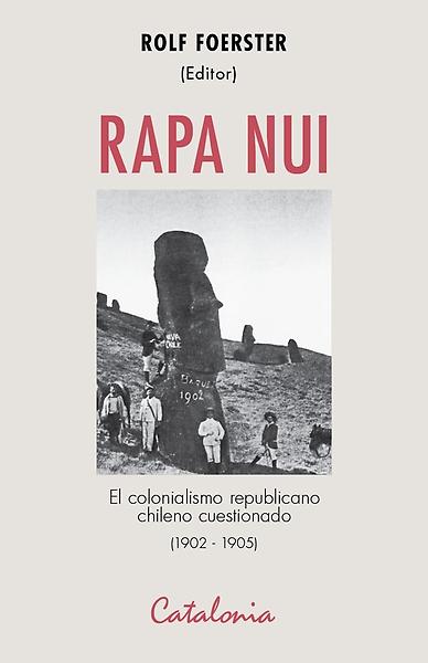 """Libro: """"Rapa Nui. El colonialismo republicano chileno cuestionado"""""""
