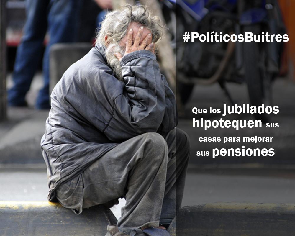 INSÓLITO #PoliticosBuitres proponen que los jubilados hipotequen sus casas para que aumenten sus pensiones