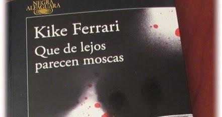 Que de lejos parecen moscas, de Kike Ferrari: el regreso del policial en todo su esplendor