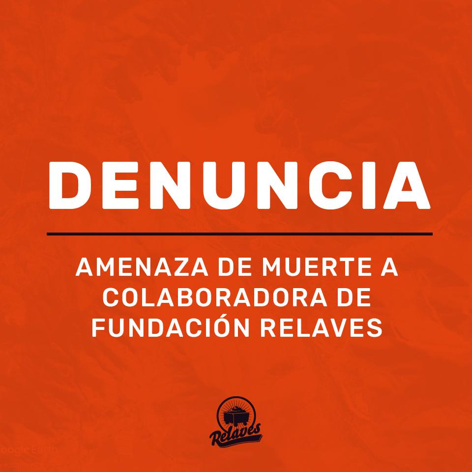 Denuncian amenaza de muerte a colaboradora de Fundación Relaves