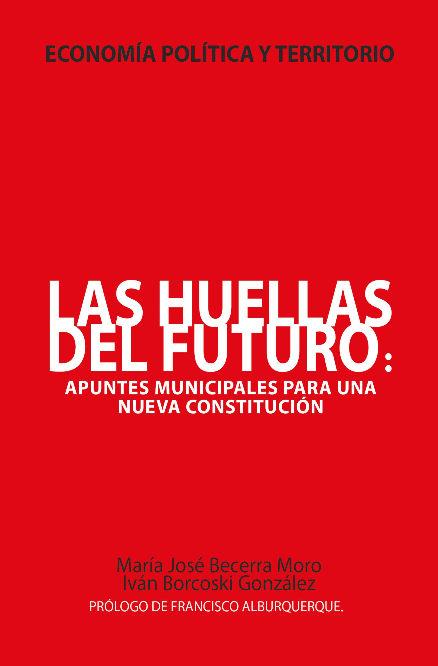 """Un libro  necesario para el nuevo Chile que se construye desde el territorio,  las regiones y las comunas: """"Las huellas del futuro: apuntes municipales para una nueva constitución"""""""