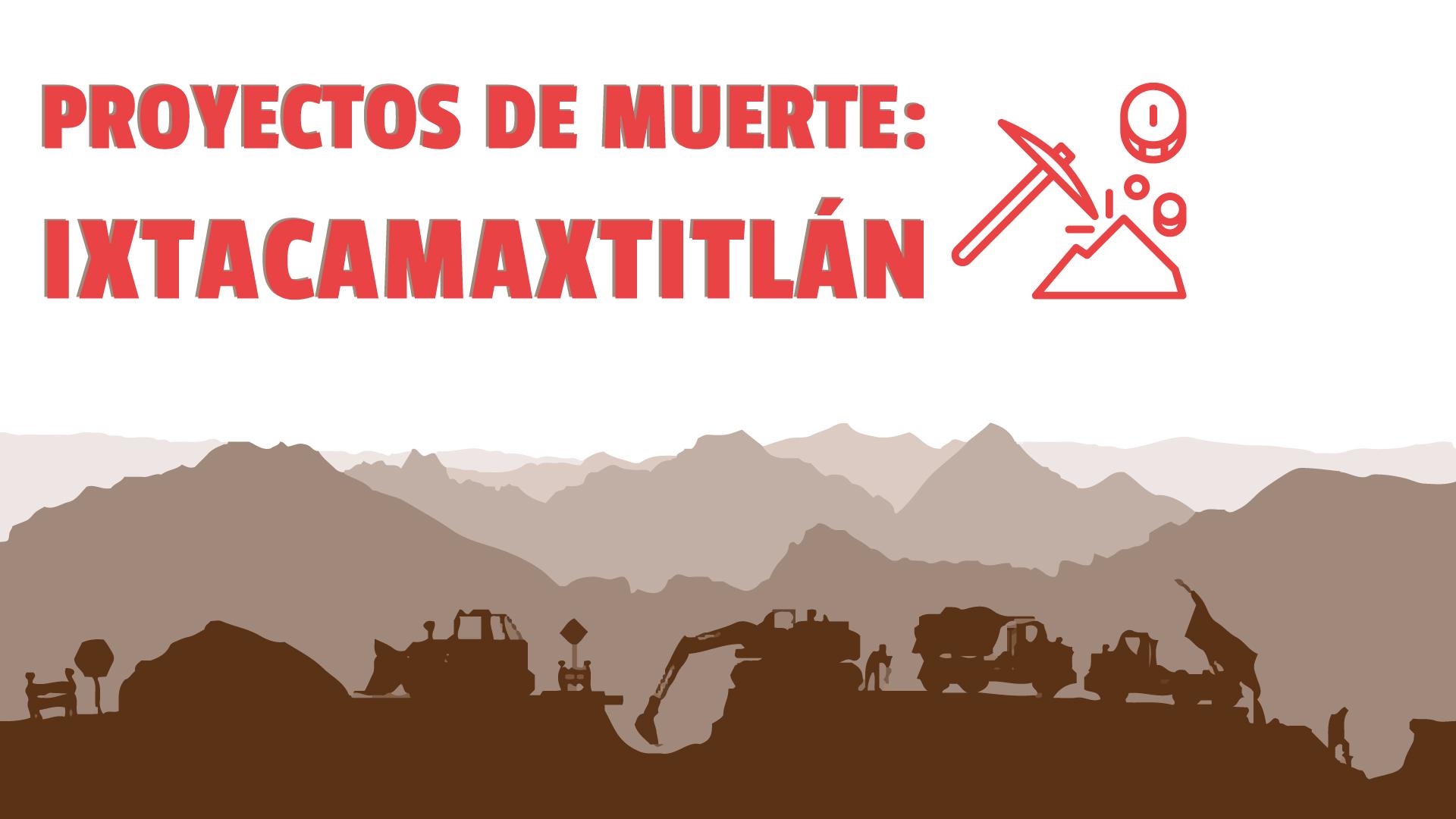 Proyecto de muerte: Minera Gorrión en Ixtamaxtitlán